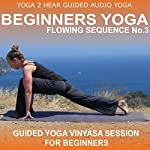 Beginners Yoga Flowing Sequence No.3.: Yoga Class and Guide Book. | Yoga 2 Hear