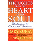 Thoughts from the Heart of the Soul: Meditations on Emotional Awareness ~ Gary Zukav