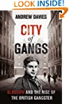 City of Gangs: Glasgow and the Rise o...