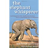 The Elephant Whisperer: Learning About Life, Loyalty and Freedom From a Remarkable Herd of Elephantsby Lawrence Anthony