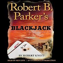 Robert B. Parker's Blackjack Audiobook by Robert Knott, Robert B. Parker - creator Narrated by Rex Linn