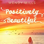 Positively Beautiful | Wendy Mills