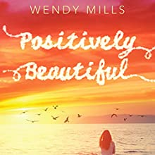 Positively Beautiful (       UNABRIDGED) by Wendy Mills Narrated by Tara Sands