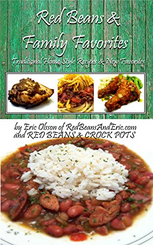 Red Beans And Family Favorites: Traditional Home Style Recipes and New Favorites by Eric Olsson