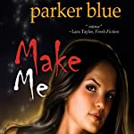 Make Me (       UNABRIDGED) by Parker Blue Narrated by Mare Trevathan