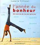 L'anne du bonheur : 365 exercices de vie, jour aprs jour