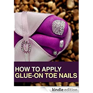 HOW TO APPLY GLUE-ON TOE NAILS S.T. Rose and John E. Cengater