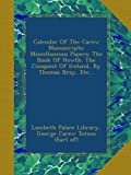 Lambeth Palace Library Calendar Of The Carew Manuscripts: Miscellaneous Papers: The Book Of Howth. The Conquest Of Ireland, By Thomas Bray, Etc...
