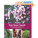 Eat Your Yard: Edible Trees, Shrubs, Vines, Herbs, and Flowers For Your Landscape