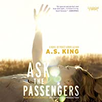 Ask the Passengers (       UNABRIDGED) by A. S. King Narrated by Devon Sorvari