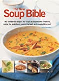 Anne Sheasby The New Soup Bible: 200 Wonderful Recipes for Soups to Inspire the Emotions, Excite the Taste Buds, Warm the Body and Comfort the Soul