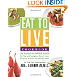 Eat to Live Cookbook: 200 Delicious Nutrient-Rich Recipes for Fast and Sustained Weight Loss, Reversing Disease...