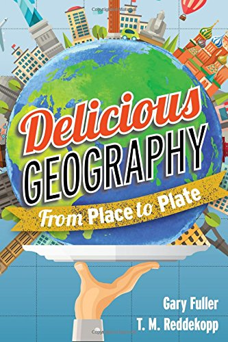 Delicious Geography: From Place to Plate by Gary Fuller, T. M. Reddekopp