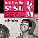 Tales from the 5th Street Gym: Ali, the Dundees, and Miami's Golden Age of Boxing (       UNABRIDGED) by Ferdie Pacheco Narrated by David Marantz