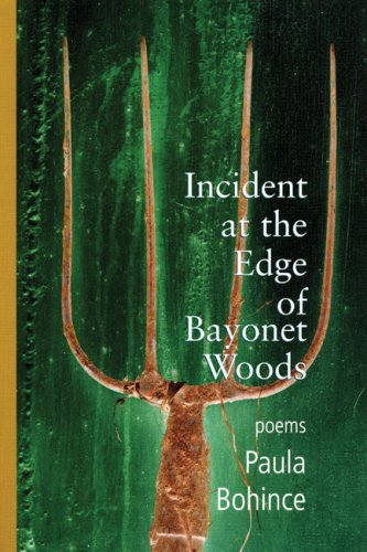 Incident at the Edge of Bayonet Woods: Poems, Paula Bohince