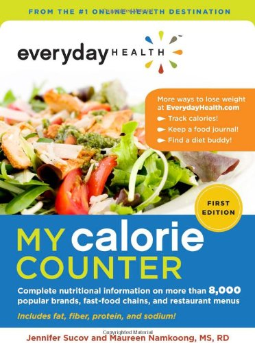 Everyday Health My Calorie Counter: Complete Nutritional Information on More Than 9,000 Popular Brands, Fast-food Chains, and Restaurant Menus