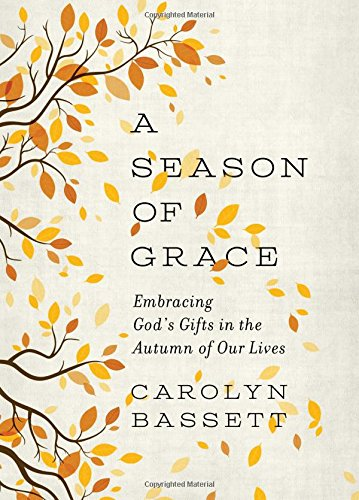 A Season of Grace Embracing Gods Gifts in the Autumn of Our Lives [Carolyn Bassett] (Tapa Blanda)