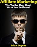 Affiliate Marketing: The Truths They Don't Want You To Know!