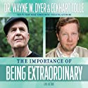 The Importance of Being Extraordinary Speech by Dr. Wayne W. Dyer, Eckhart Tolle Narrated by Dr. Wayne W. Dyer, Eckhart Tolle