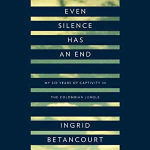 Even Silence Has an End | [Ingrid Betancourt]