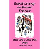 Expat Living in Rural France - Still Life in the Old Dogsby Jonathan Veale