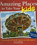 img - for Amazing Places To Take Your Kids by Laura Sutherland (2008-05-03) book / textbook / text book