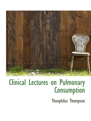 Clinical Lectures on Pulmonary Consumption