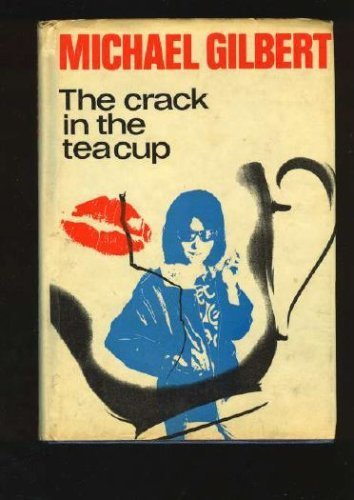 The Crack in the Teacup Michael Francis Gilbert