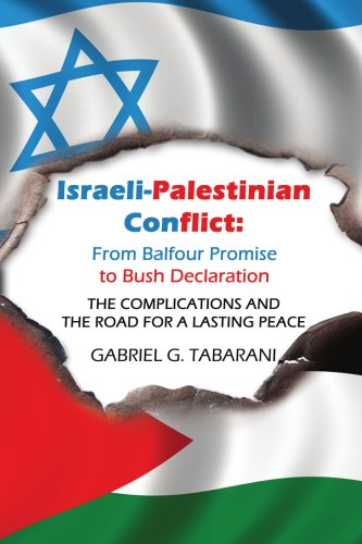 Israeli-Palestinian Conflict: From Balfour Promise to Bush Declaration: THE COMPLICATIONS AND THE ROAD FOR A LASTING PEA