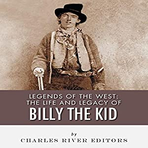 Legends of the West: The Life and Legacy of Billy the Kid Audiobook