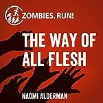 Zombies, Run!: The Way of All Flesh | Naomi Alderman