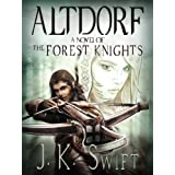 ALTDORF: The Forest Knights: Book 1 ~ J. K. Swift