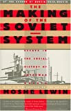 The Making of the Soviet System: Essays in the Social History of Interwar Russia (1565841255) by Lewin, Moshe