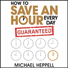 How to Save an Hour Every Day (       UNABRIDGED) by Michael Heppell Narrated by Michael Heppell