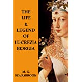 The Life & Legend Of Lucrezia Borgia ~ M. G. Scarsbrook