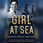 Girl at Sea: Stories of Courage, Strength, and Learning from One of the First Women to Serve on US Warships | Joanna Sprtel Walters