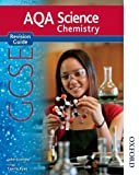 New AQA GCSE Chemistry Revision Guide (New Aqa Science Gcse) John Scottow