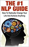 img - for NLP; The #1 NLP Guide: How To Radically Change Your Life And Achieve Anything (Neuro Linguistic Programming, NLP Guide, NLP Techniques, Wealth, Confidence, Love, Happiness) book / textbook / text book