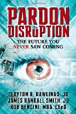 img - for Pardon the Disruption: The Future You Never Saw Coming by Rawlings, Clayton R., Smith, James Randall, Bencini, Rob (2013) Paperback book / textbook / text book