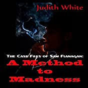 A Method to Madness: The Case Files of Sam Flanagan (Volume 1) | Judith White