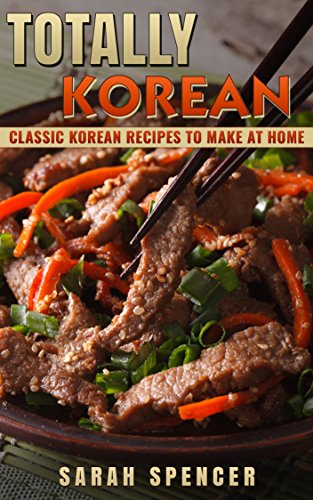 Totally Korean: Classic Korean Recipes to Make at Home by Sarah Spencer