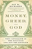 img - for Money, Greed, and God: Why Capitalism Is the Solution and Not the Problem by Jay Wesley Richards (2010-05-04) book / textbook / text book