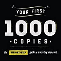 Your First 1000 Copies: The Step-by-Step Guide to Marketing Your Book (       UNABRIDGED) by Tim Grahl Narrated by Tim Grahl