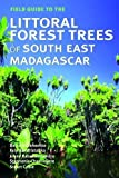 img - for Field Guide to the Littoral Forest Trees of South East Madagascar book / textbook / text book