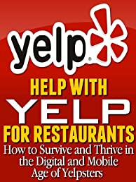 Help with Yelp For Restaurants: How to Survive and Thrive in the Digital Age of Yelpsters