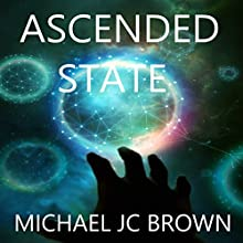 Ascended State (The Ascendant Series Book 2) (       UNABRIDGED) by Michael JC Brown Narrated by Drew Ariana