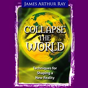 Collapse the World | [James Arthur Ray]