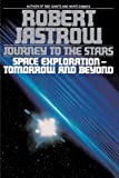Journey to the Stars: Space Exploration--Tomorrow and Beyond (0553349090) by Jastrow, Robert