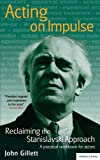 Acting on Impulse: Reclaiming the Stanislavski Approach: A Practical Workbook for Actors (Methuen Drama)