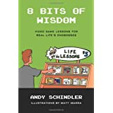 8 Bits of Wisdom: Video Game Lessons for Real Life's Endbosses ~ Andy Schindler